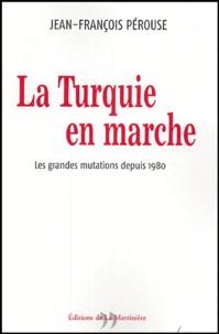 Jean-François Pérouse - La Turquie en marche - Les grandes mutations depuis 1980.