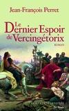 Jean-François Perret - Le Dernier espoir de Vercingétorix.