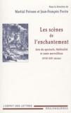 Jean-François Perrin et Martial Poirson - Les scènes de l'enchantement - Art du spectacle, théâtralité et conte merveilleux (XVIIe-XIXe siècles).