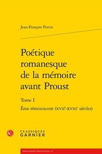 Poétique romanesque de la mémoire avant Proust - Tome 1, Eros réminiscent (XVIIe-XVIIIe siècles).pdf