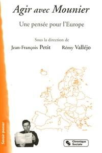Jean-François Petit et Remy Valléjo - Agir avec Mounier - Une pensée pour l'Europe.