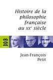 Jean-François Petit - Histoire de la philosophie française au XXe siècle.
