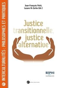 Jean-François Petit et Lazare Ki-Zerbo - Justice transitionnelle, justice alternative - Quels enjeux éthiques et politiques en Afrique ?.
