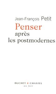 Jean-François Petit - Penser après les postmodernes.