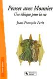Jean-François Petit - Penser avec Mounier. - Une éthique pour la vie.