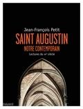 Jean-François Petit - Saint Augustin, notre contemporain - Lectures du XXe siècle.