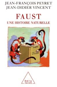 Jean-François Peyret et Jean-Didier Vincent - Faust, une histoire naturelle.