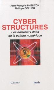 Jean-François Phelizon et Philippe Collier - Cyber structures - Les nouveaux défis de la culture numérique.