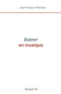Jean-François Phelizon - Entrer en musique.