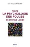 Jean-François Phelizon - Relire la psychologie des foules de Gustave Le Bon.