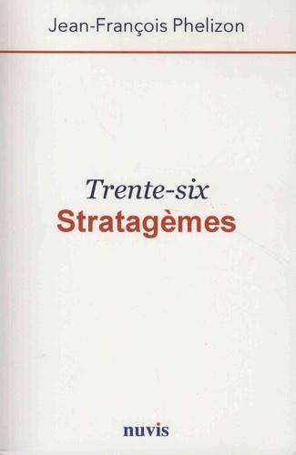 Jean-François Phelizon - Trente-six stratagèmes.