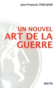 Jean-François Phelizon - Un nouvel art de la guerre.