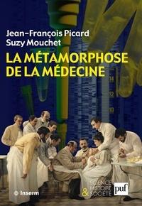Jean-François Picard et Suzy Mouchet - La métamorphose de la médecine - Histoire de la recherche médicale dans la France du XXe siècle.