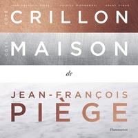 Jean-François Piège et Patrick Mikanowski - Côté Crillon, Côté Maison.