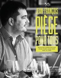 Jean-François Piège - Jean-François Piège pour tous - Recettes super faciles pour faire aussi bein que le chef.