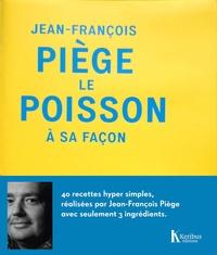 Jean-François Piège et Alexandra Michot - Le poisson à sa façon.