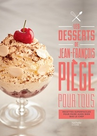 Jean-François Piège - Les desserts de Jean-François Piège pour tous - Recettes superfaciles pour faire aussi bien que le chef.