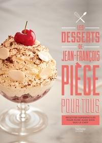Jean-François Piège - Les desserts de Jean-François Piège pour tous - Recettes super faciles pour faire aussi bien que le chef.