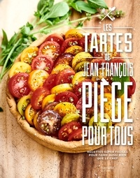 Jean-François Piège - Les tartes de Jean-François Piège pour tous - Recdettes super faciles pour faire aussi bien que le chef.