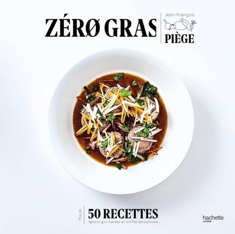 Zéro gras. Plus de 50 recettes lights et gourmandes qui ont fait leurs preuves