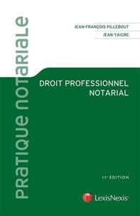 Jean-François Pillebout et Jean Yaigre - Droit professionnel notarial.