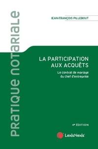 Jean-François Pillebout - La participation aux acquêts - Le contrat de mariage du chef d'entreprise.