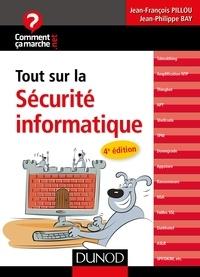 Jean-François Pillou et Jean-Philippe Bay - Tout sur la sécurité informatique - 4e édition.