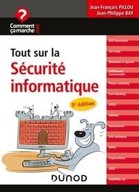 Jean-François Pillou et Jean-Philippe Bay - Tout sur la sécurité informatique - 5e éd..