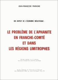 Jean-François Piningre - Un aspect de l'économie néolithique - Le problème de l'aphanite en Franche-Comté et dans les régions limitrophes.