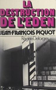 Jean-François Piquot - La destruction de l'Eden - ou La magie du réel imaginaire.