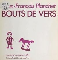 Jean-François Planchet - Bouts de vers.