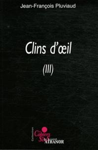Jean-François Pluviaud - Clins d'oeil - Tome 3, Poésies parfois sérieuses mais pas toujours.