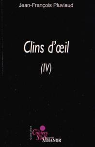 Jean-François Pluviaud - Clins d'oeil - Tome 4, Poèmes ou presque.