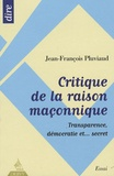 Jean-François Pluviaud - Critique de la raison maçonnique - Transparence, démocratie et... secret.