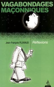 Jean-François Pluviaud - Vagabondages maçonniques - Réflexions.