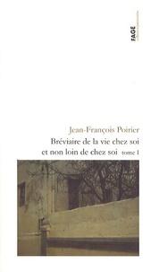 Jean-François Poirier - Bréviaire de la vie chez soi et non loin de chez soi - Tome 1.