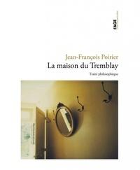 Jean-François Poirier - La maison de Tremblay - Un traité philosophique.