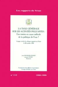 Jean François-Poncet et  Collectif - La taxe générale sur les activités polluantes - Une remise en cause radicale de la politique de l'eau ? Compte-rendu du colloque organisé au Sénat le 20 octobre 1998.