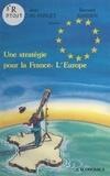 Jean François-Poncet et Bernard Barbier - Une stratégie pour la France : l'Europe.