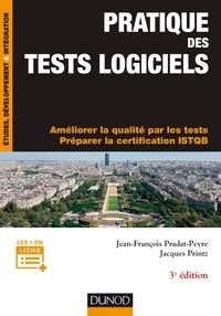 Jean-François Pradat-Peyre et Jacques Printz - Pratique des tests logiciels - 3e éd. - Concevoir et mettre en oeuvre une stratégie de tests. Préparer la certification ISTQB.