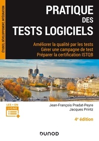 Jean-François Pradat-Peyre et Jacques Printz - Pratique des tests logiciels - Améliorer la qualité par les tests, Gérer une campagne de tests, Préparer la certification ISTQB.