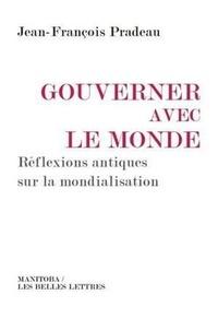 Jean-François Pradeau - Gouverner avec le monde - Réflexions antiques sur la mondialisation.