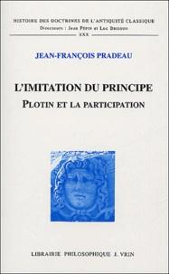 Jean-François Pradeau - L'imitation du principe - Plotin et la participation.