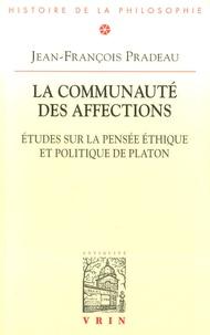 Jean-François Pradeau - La communauté des affections - Etudes sur la pensée éthique et politique de Platon.
