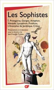 Jean-François Pradeau - Les Sophistes - Tome 1, De Protagoras à Critias - Fragments et témoignages.
