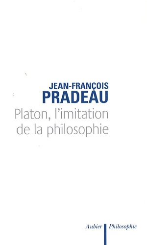 Jean-François Pradeau - Platon, l'imitation de la philosophie.