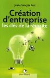 Jean-François Prat - Création d'entreprise - Les clés de la réussite.