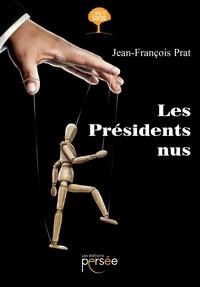 Téléchargements eextbook gratuits Les Présidents nus par Jean-François Prat (Litterature Francaise) 9782823129663 RTF PDF MOBI