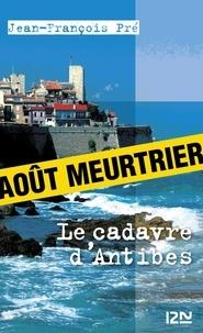 Jean-François Pré - Le cadavre d'Antibes.