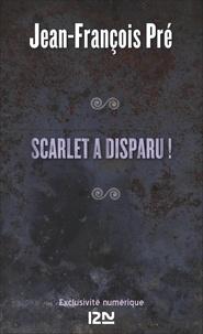 Jean-François Pré - Scarlet a disparu !.